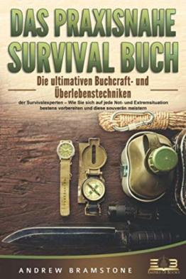 DAS PRAXISNAHE SURVIVAL BUCH: Die ultimativen Bushcraft- und Überlebenstechniken der Survivalexperten